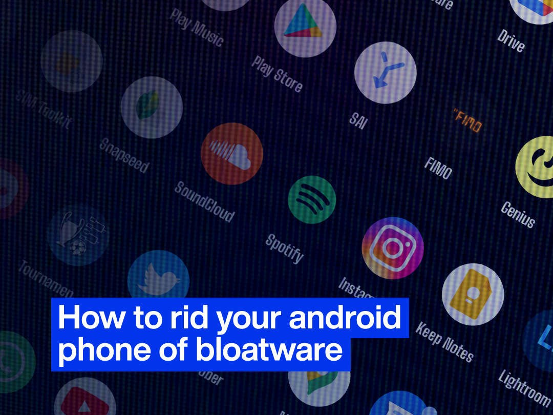 How To Rid Your Android Phone of Bloatware